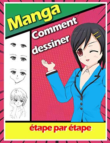 Comment dessiner Manga: Livre de dessin manga étape par étape pour les enfants et adultes un guide complet pour apprendre toutes les techniques