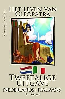 Italiaans leren - Tweetalige uitgave (Nederlands - Italiaans) Het leven van Cleopatra van [Bilinguals]