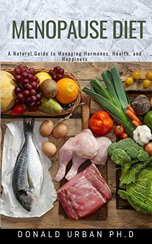 Menopause Diet: A Natural Guide to Managing Hormones, Health, and Happiness
