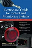 Electrician''s Guide to Control and Monitoring Systems: Installation, Troubleshooting, and...