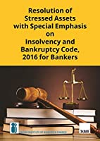 Resolution of Stressed Assets with Special Emphasis on Insolvency and Bankruptcy Code, 2016 for Bankers-Unique Book for Bankers on Insolvency & Bankruptcy Laws (2020 Edition)