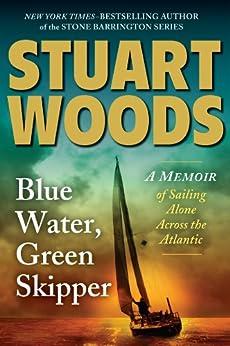 Blue Water, Green Skipper: A Memoir of Sailing Alone Across the Atlantic by [Stuart Woods]