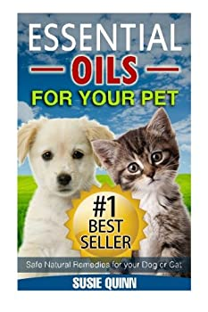 Essential Oils For Your Pet  Safe Natural Remedies for your Dog or Cat