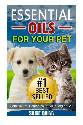 Essential Oils For Your Pet: Safe Natural Remedies for your Dog or Cat