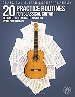 20 Practice Routines for Classical Guitar: Graded exercises and studies for classical guitar pre-written in a clear and st...