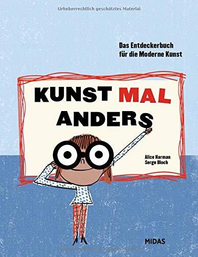 Kunst mal anders: Das Entdeckerbuch für die Moderne Kunst (Midas Kunst für Kinder) ab 8 Jahren, die Geschichten hinter den berühmten Kunstwerken ... ... / Mit 30 Werken aus dem Centre Pompidou