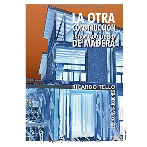 La otra construcción: Entramado ligero de madera (Serie Construcciones)