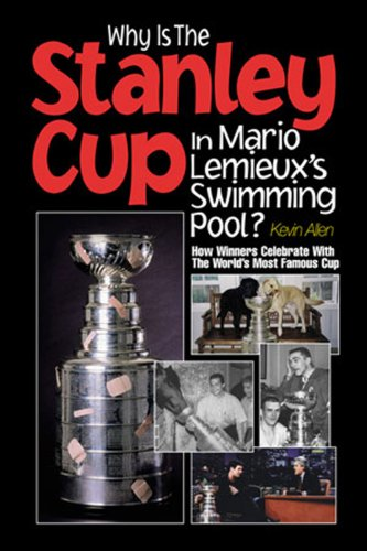 Why Is the Stanley Cup in Mario Lemieux's Swimming Pool?: How Winners Celebrate With the World's Most Famous