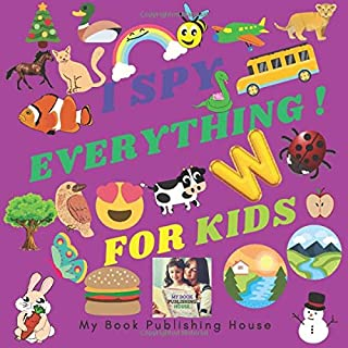I SPY EVERYTHING FOR KIDS !: A fun guessing game !!!