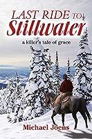Last Ride to Stillwater: A Killer's Tale of Grace
