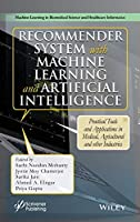 Recommender System with Machine Learning and Artificial Intelligence: Practical Tools and Applications in Medical, Agricultural and Other Industries Front Cover