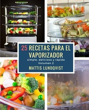 25 recetas para el vaporizador: simple, delicioso y rápido (Volume 2) (