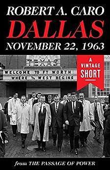 Dallas, November 22, 1963 (A Vintage Short) by [Robert A. Caro]