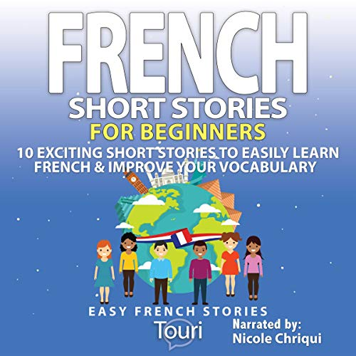 French Short Stories for Beginners: 10 Exciting Short Stories to Easily Learn French & Improve Your Vocabulary (French Edition) audiobook cover art