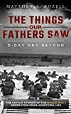 D-Day and Beyond: The Things Our Fathers Saw—The Untold Stories of the World War II Generation-Volume V