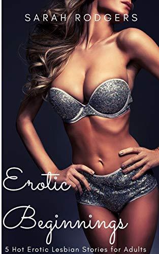 Erotic Beginnings: 5 Hot Erotic Lesbian Stori
