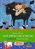 Siate gentili con le mucche: La storia di Temple Grandin (Italian Edition)