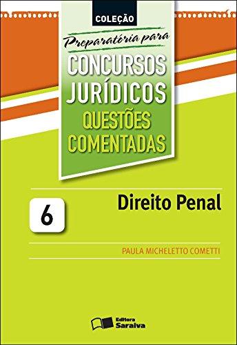 COLEÇÃO PREPARATÓRIA PARA CONCURSOS JURÍDICOS VOL. 6 - QUESTÕES COMENTADAS - DIREITO PENAL