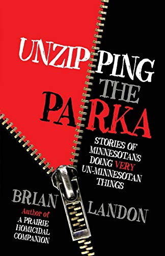 Unzipping the Parka: Stories of Minnesotans Doing Very Un-Minnesotan Things