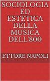 Sociologia ed Estetica della musica dell'800 (Italian Edition)