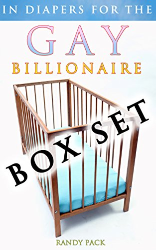 In Diapers for the Gay Billionaire BOX SET (3 Book Bundle) (ABDL Diaper Age Play MM Spanking)