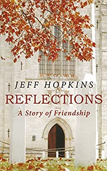 [Jeff Hopkins]のReflections: A Story of Friendship (English Edition)