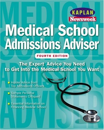 Kaplan Newsweek Medical School Admissions Adviser Fourth Edition Get Into Medical School