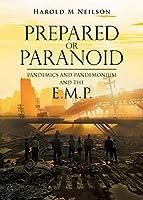 Prepared or Paranoid: Pandemics and Pandemonium and the E.M.P.