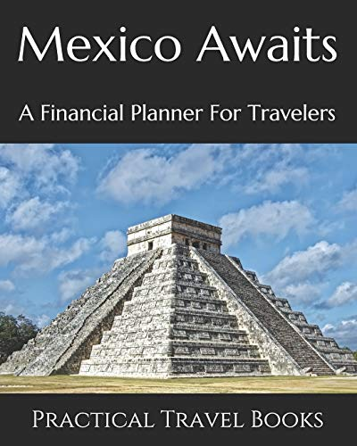 Mexico Awaits: A Financial Planner For Travelers