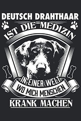 Deutsch Drahthaar ist die Medizin in einer Welt wo mich Menschen krank machen: Deutsch Drahthaar & Hund Notizbuch 6\' x 9\' Herrchen Geschenk für Jagdhund & Frauchen