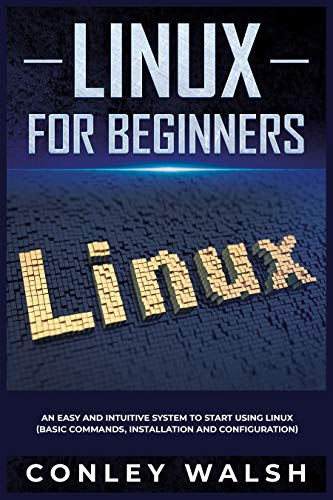 Linux for beginners: an easy and intuitive system to start using linux (basic commands, installation and configuration) .