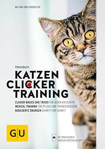 Praxisbuch Katzen-Clickertraining: Clicker-Basics und Tricks für jeden Katzentyp. Medical-Training für Pflege und Tierarztbesuche. Bebilderte Übungen Schritt für Schritt (GU Tier Spezial)