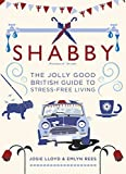 Shabby: The Jolly Good British Guide to Stress-free Living (Lifestyles and Interiors) (English Edition)