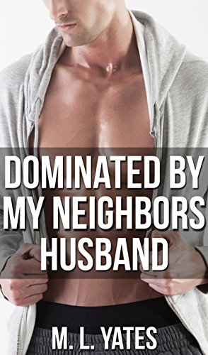 Dominated By My Neighbours Husband (Gay MM Cuckold Taboo Alpha Male BDSM Erotica) (English Edition)