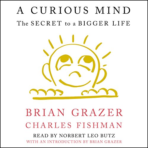 A Curious Mind     The Secret to a Bigger Life              Written by:                                                                                                                                 Brian Grazer,                                                                                        Charles Fishman,                                                                                        Brian Grazer - introduction                               Narrated by:                                                                                                                                 Norbert Leo Butz                      Length: 5 hrs and 40 mins     3 ratings     Overall 4.7