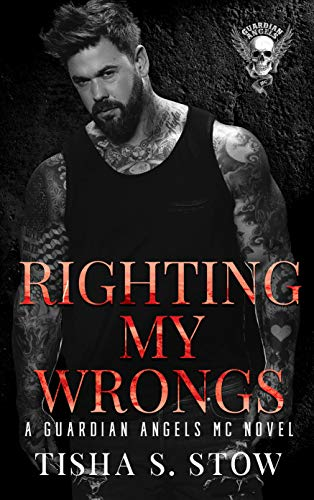 RIGHTING MY WRONGS: A GUARDIAN ANGELS MC NOVEL (GUARDIAN ANGELS MC SERIES Book 2)