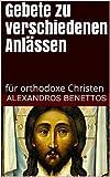 Gebete zu verschiedenen Anlässen : für orthodoxe Christen