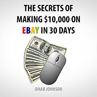 The Secrets of Making $10,000 on eBay in 30 Days                   By:                                                                                                                                 Omar Johnson                               Narrated by:                                                                                                                                 Omar Johnson                      Length: 3 hrs and 35 mins     12 ratings     Overall 2.8