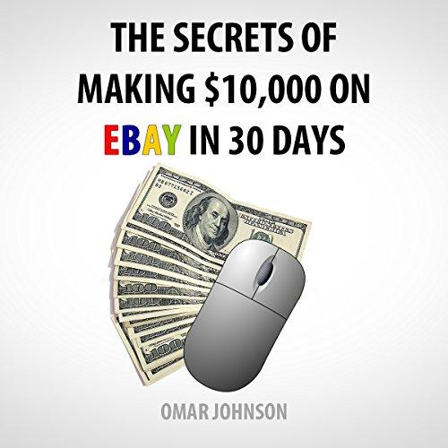 Amazon Com The Secrets Of Making 10 000 On Ebay In 30 Days Audible Audio Edition Omar Johnson Omar Johnson Make Profits Easy Llc Audible Audiobooks
