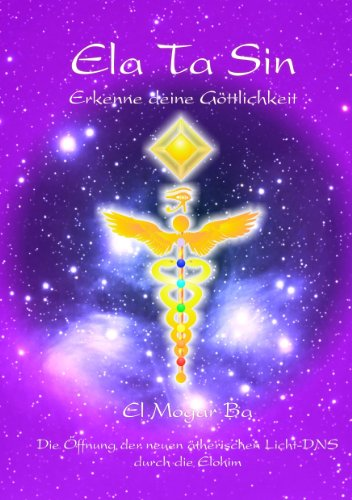 Ela Ta Sin - Erkenne deine Göttlichkeit: Die Öffnung der neuen ätherischen Licht-DNS durch Elohim