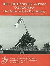 The United States Marines on Iwo Jima: The Battle and the Flag Raisings