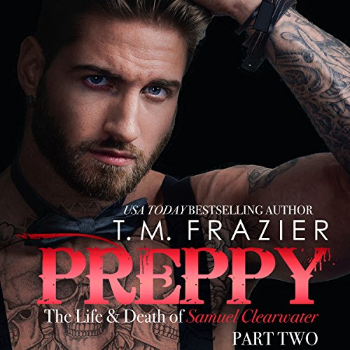 Preppy: The Life and Death of Samuel Clearwater, Part 2     King Series, Book 6              By:                                                                                                                                 T.M. Frazier                               Narrated by:                                                                                                                                 Lance Greenfield,                                                                                        Kirsten Leigh                      Length: 6 hrs and 52 mins     734 ratings     Overall 4.8
