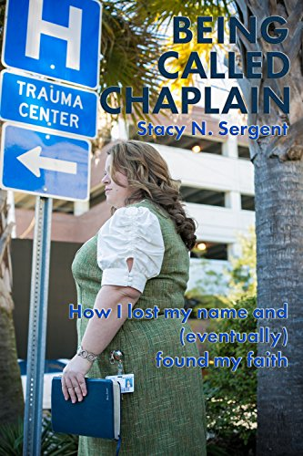Being Called Chaplain: How I lost my name and (eventually) found my faith (English Edition)