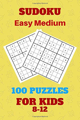 Sudoku Easy Medium 100 Puzzles for Kids 8-12: Puzzles designed for kids to develop their skills, Book with  116 Pages, 6×9 inches, Soft Cover and Matte Finish.