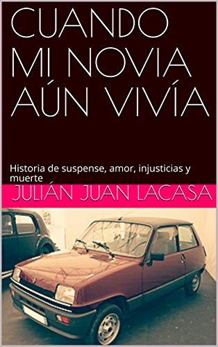 CUANDO MI NOVIA AÚN VIVÍA: Historia de suspense, amor, injusticias y muerte