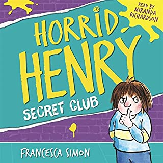 Horrid Henry and the Secret Club                   By:                                                                                                                                 Francesca Simon                               Narrated by:                                                                                                                                 Miranda Richardson                      Length: 1 hr and 3 mins     19 ratings     Overall 4.3