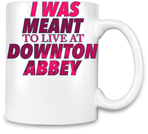 I Was MEANT To Live At Downton Abbey Taza para café
