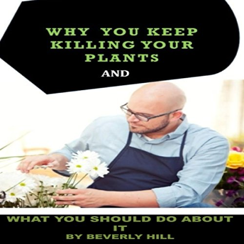 Why You Keep Killing Your Plants and What You Should Do About It cover art