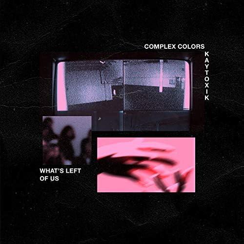 Complex Colors & Kaytoxik