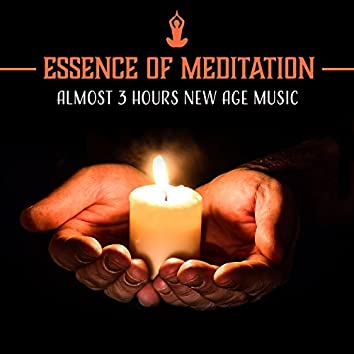 Essence of Meditation – Almost 3 Hours New Age Music: Enlightenment & Awareness, Yoga Relaxation, Inner Discovery, Tranquil Fulfillment
